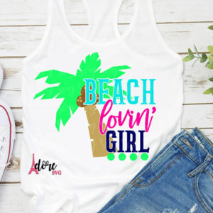 Beach-lovin-girl-svgvacation-svgbeach-svgbeachin-svgcruise-svgvacay-svgsummer-svgsummer-vacation-svgbeach-tshirt-svgpalm-tree-svg-5e223ce7