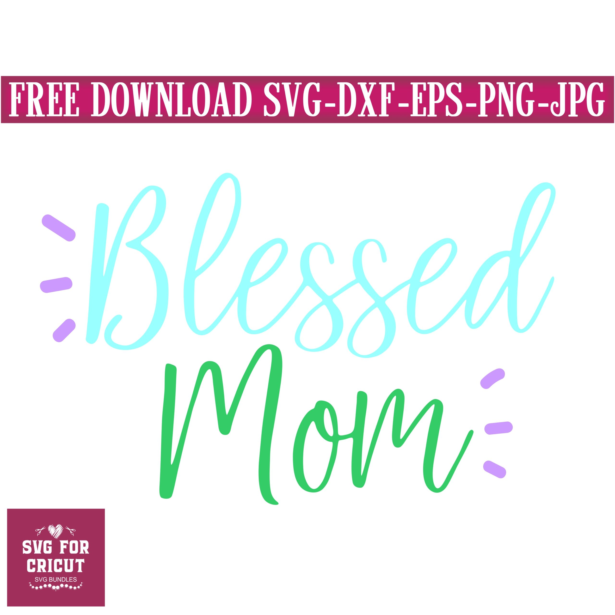Free Svg Blessed Mom Svg Svg For Cricut Mom Svg Free Cricut Designs Free Cricut Designs Free Silhouette Designs Svg For Cricut