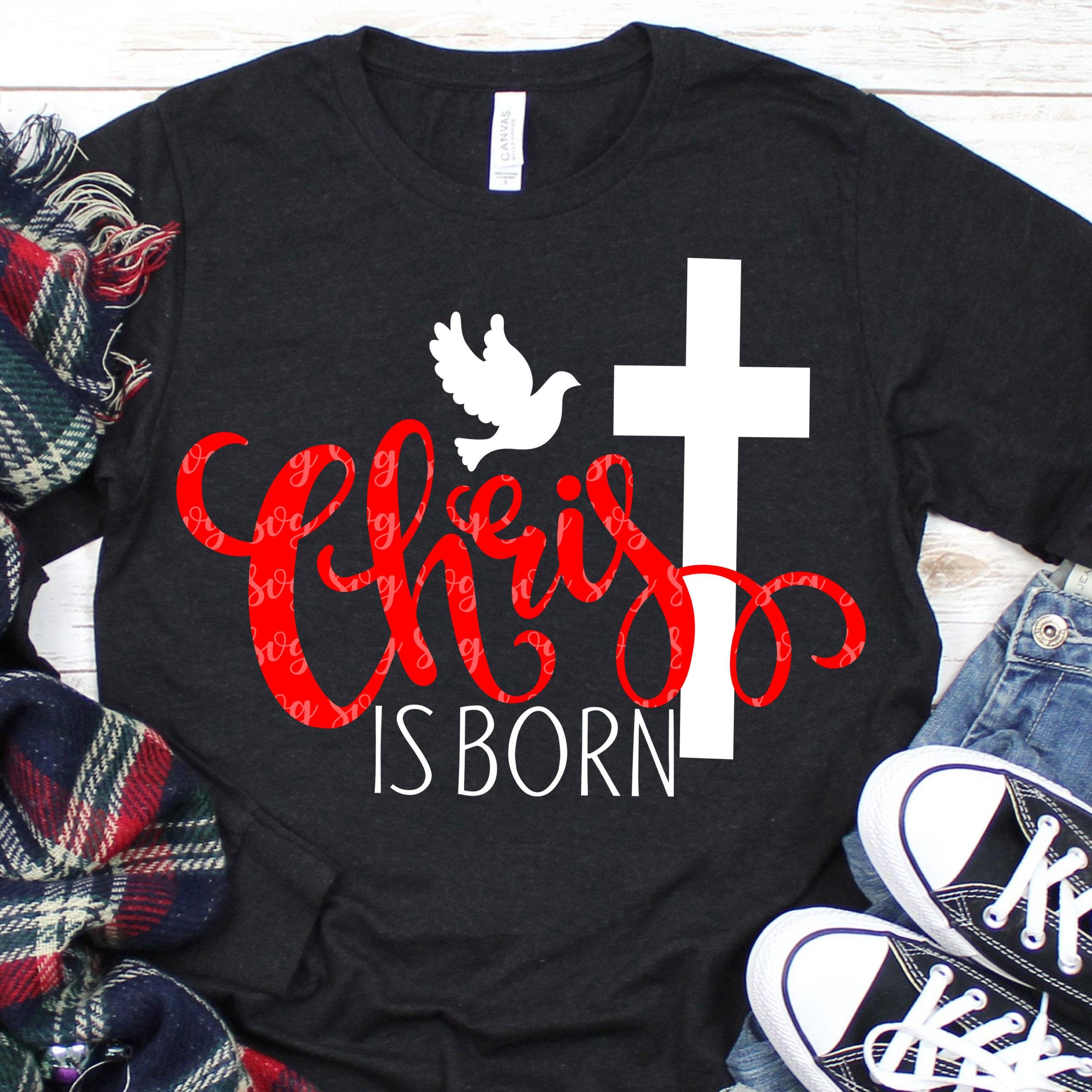 Christ Is Born Svg Christmas Svg Jesus Svg Svg Dxf Eps Cross Svg Cut Files Iron On Cutter File Quote Svg For Cricut Christ Svg Svg For Cricut
