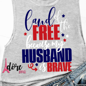 Land-of-the-free-svg4th-of-july-svgindependence-day-svgmilitary-svgtshirt-svgmilitary-husband-svgjuly-4th-svgbecause-of-the-brave-5e22404e