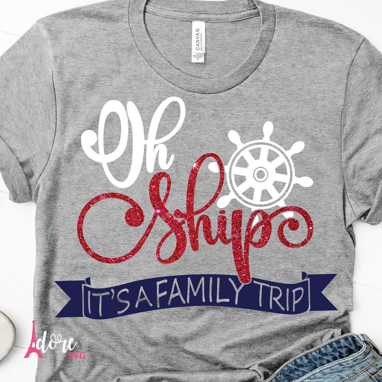 Oh Ship Family Trip SVG Funny Cruise shirt Beach Trip SVG Matching Family Shirts Oh Ship It/'s A Family Trip SVG Cruise shirt Svg