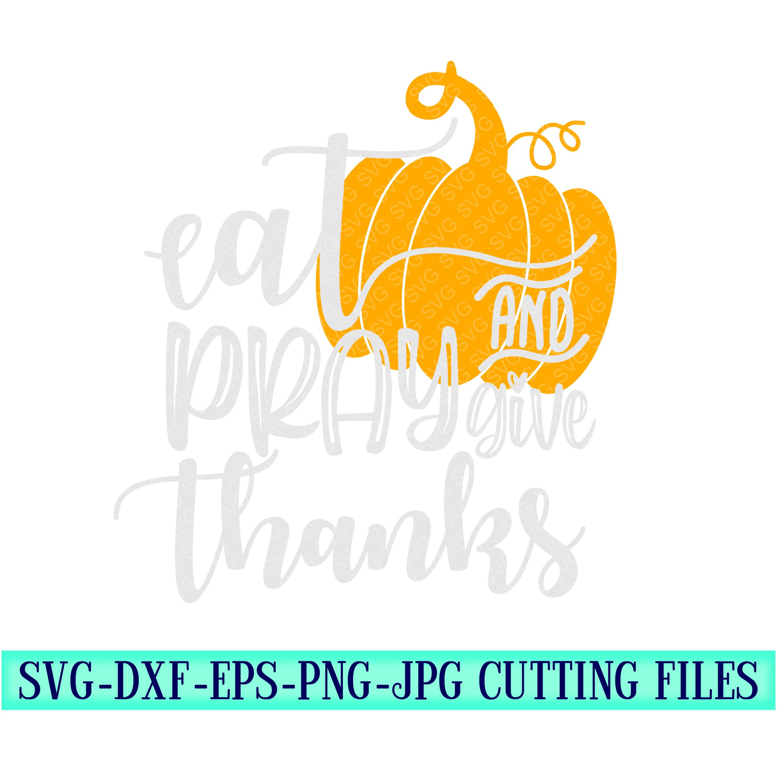 Eat-pray-and-give-thanks-svg-thanksgiving-svg-thankful-svg-thanksgiving-svg-designsthanksgiving-cut-filesvg-for-cricutsvg-for-mobile-5f6f6ee0