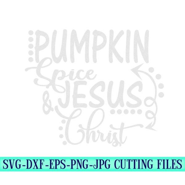 Cricut Cut Files Fall Svg Pumpkin Spice And Jesus Christ SVG Thanksgiving Svg Pumpkin Spice Svg Silhouette Cut Files