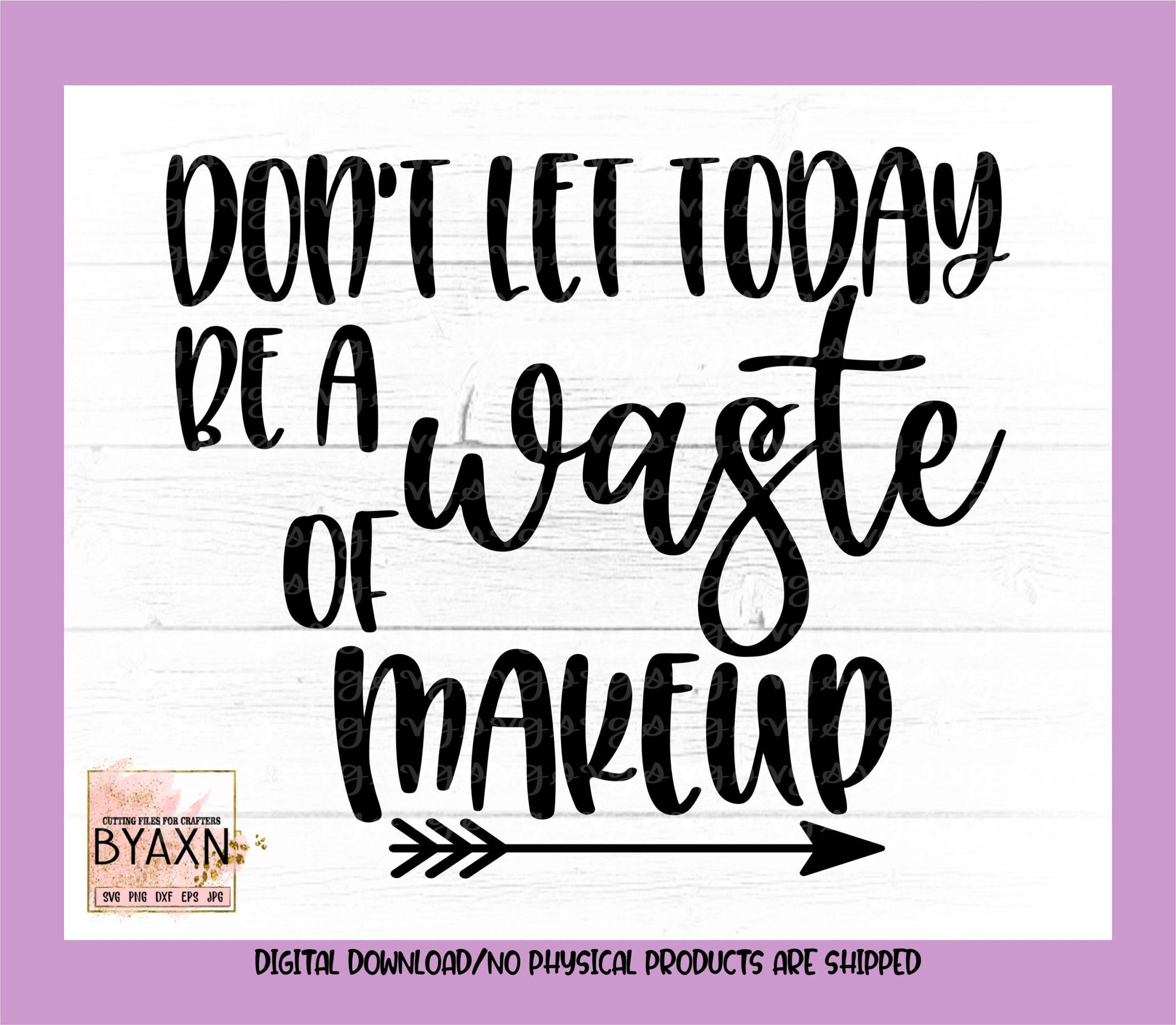 Make-up-svg-dont-let-today-be-a-waste-of-makeup-svg-lipstick-svg-contour-svg-lip-svg-makeup-svg-design-makeup-cut-file-cricut-svg-60514ba8