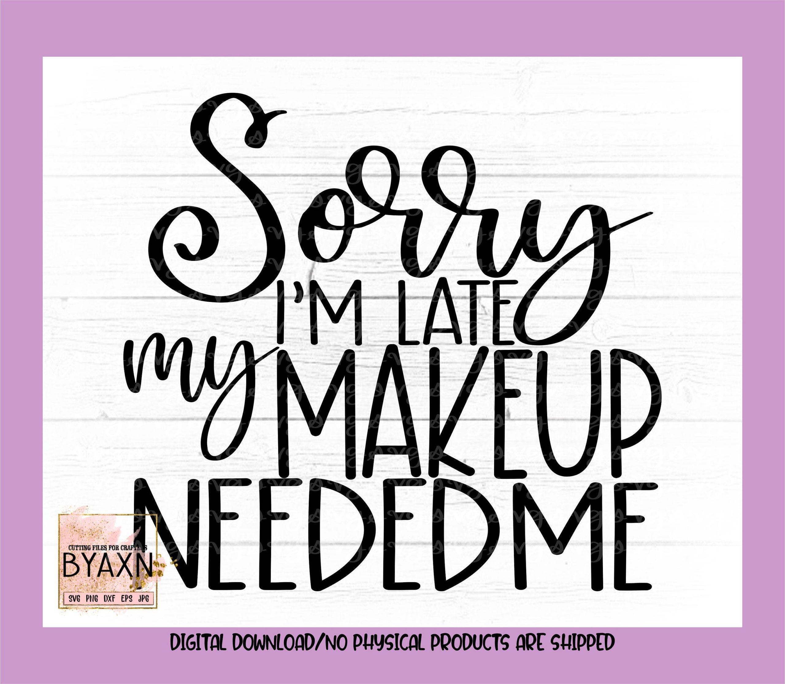 Make-up-svgsorry-im-late-my-makeup-needed-me-svg-makeup-lover-svg-mascara-svg-makeup-svg-design-makeup-cut-file-cricut-svg-60514c16