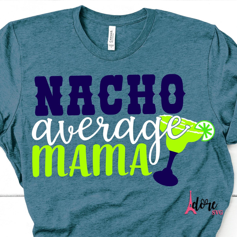 Nacho-average-mama-svgcinco-de-mayo-svgmargarita-svgtaco-tuesday-svgnachos-svgcuttable-svg-designs-cuttable-cut-file-cricut-svg-60512e46